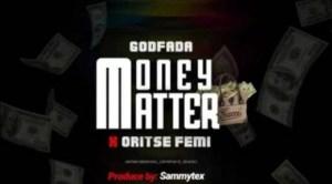 Godfada - Money Matter ft Oritsefemi
